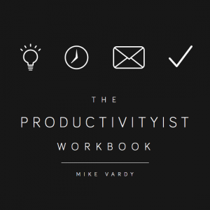 Mike Vardy's The Productivityist Workbook